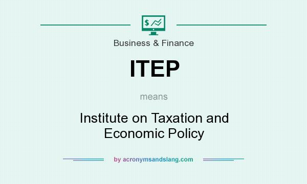 What does ITEP mean? It stands for Institute on Taxation and Economic Policy