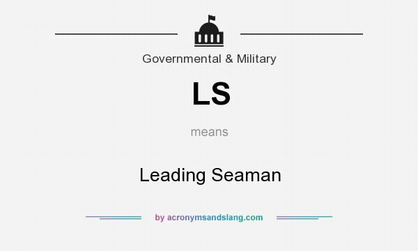 What does LS mean? It stands for Leading Seaman