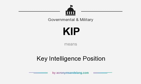 What does KIP mean? It stands for Key Intelligence Position