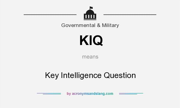 What does KIQ mean? It stands for Key Intelligence Question