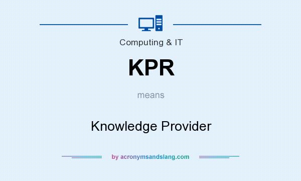What does KPR mean? It stands for Knowledge Provider