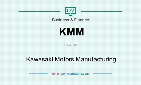 What does KMM mean? It stands for Kawasaki Motors Manufacturing