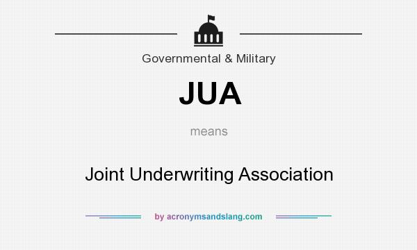 What does JUA mean? It stands for Joint Underwriting Association