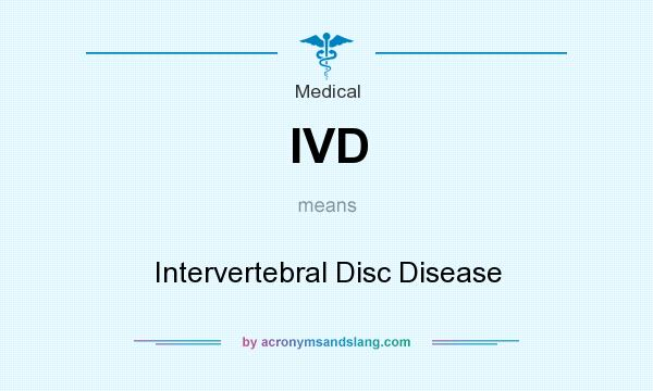 What does IVD mean? It stands for Intervertebral Disc Disease