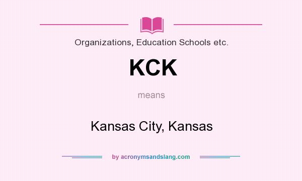 What does KCK mean? It stands for Kansas City, Kansas