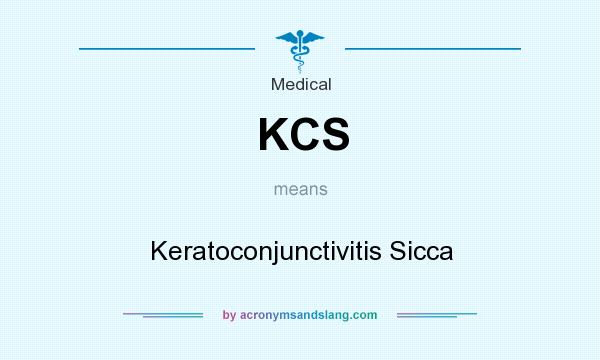 What does KCS mean? It stands for Keratoconjunctivitis Sicca