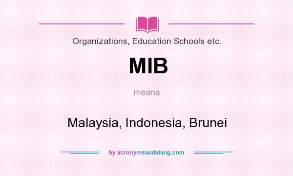 What does MIB mean? It stands for Malaysia, Indonesia, Brunei