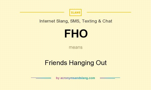 What does FHO mean? It stands for Friends Hanging Out