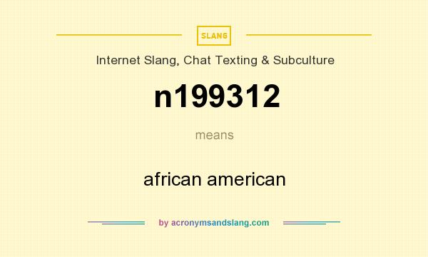What does n199312 mean? It stands for african american
