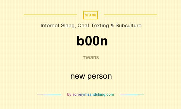 What does b00n mean? It stands for new person
