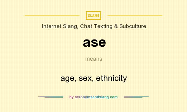 What does ase mean? It stands for age, sex, ethnicity