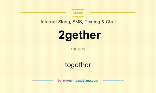 What does 2gether mean? It stands for together