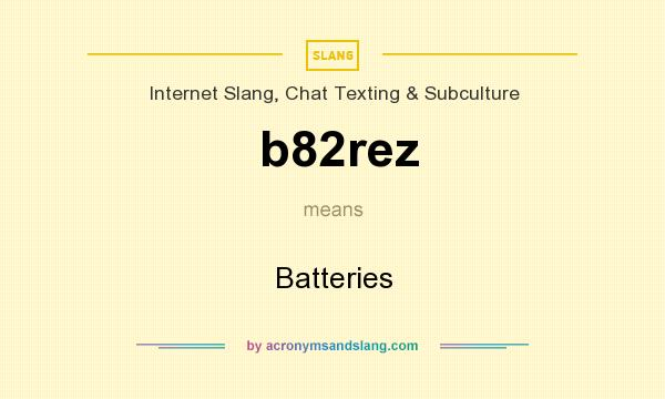 What does b82rez mean? It stands for Batteries