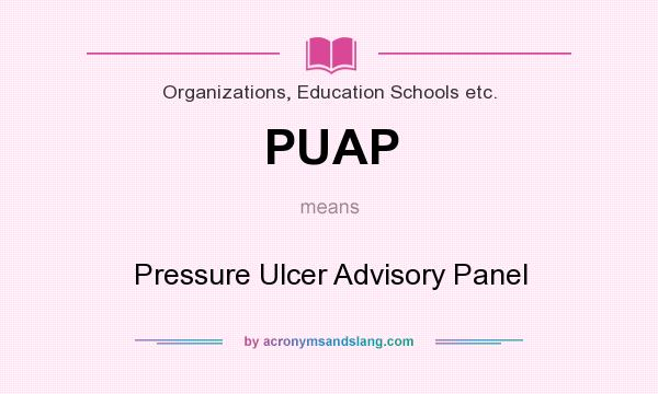 What does PUAP mean? It stands for Pressure Ulcer Advisory Panel