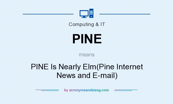 What does PINE mean? It stands for PINE Is Nearly Elm(Pine Internet News and E-mail)