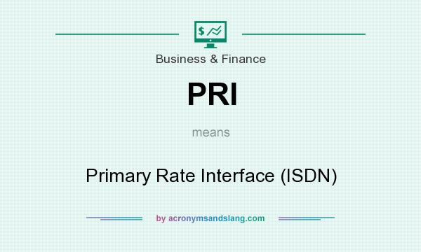 What does PRI mean? It stands for Primary Rate Interface (ISDN)