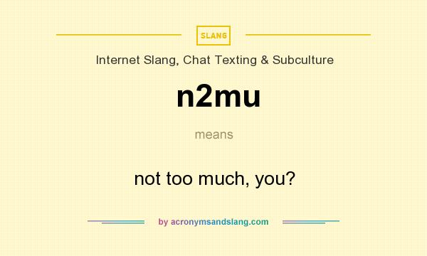 What does n2mu mean? It stands for not too much, you?