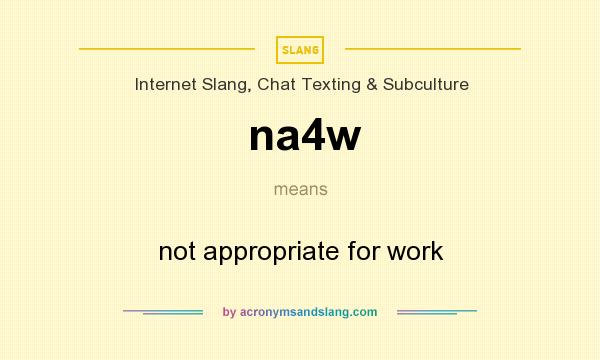 What does na4w mean? It stands for not appropriate for work