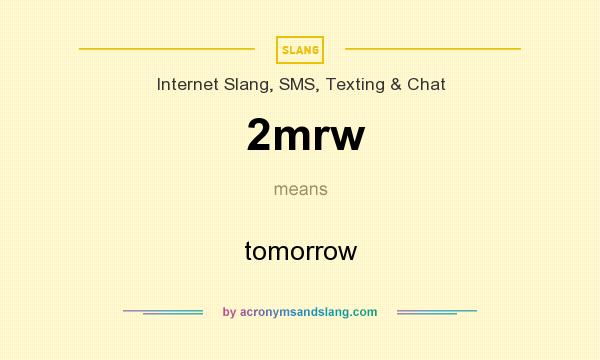 What does 2mrw mean? It stands for tomorrow
