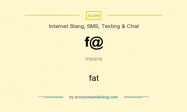 What does f@ mean? It stands for fat