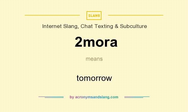 What does 2mora mean? It stands for tomorrow