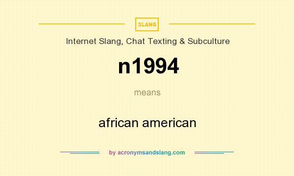 What does n1994 mean? It stands for african american