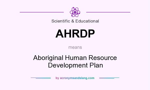 What does AHRDP mean? It stands for Aboriginal Human Resource Development Plan