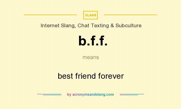 What does b.f.f. mean? It stands for best friend forever