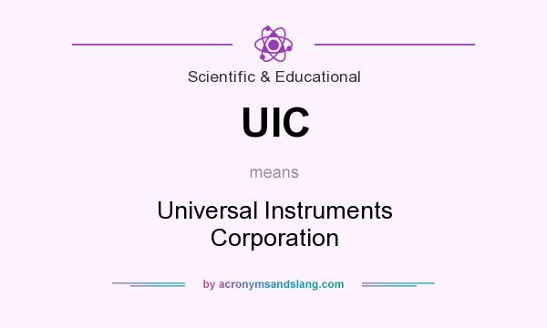 What does UIC mean? It stands for Universal Instruments Corporation