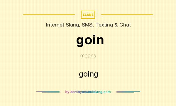 What does goin mean? It stands for going