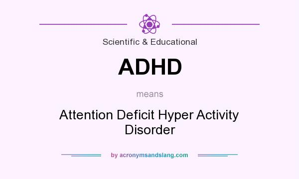 What does ADHD mean? It stands for Attention Deficit Hyper Activity Disorder