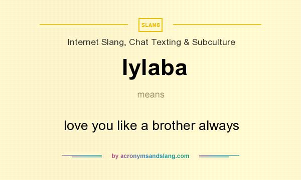 What does lylaba mean? It stands for love you like a brother always