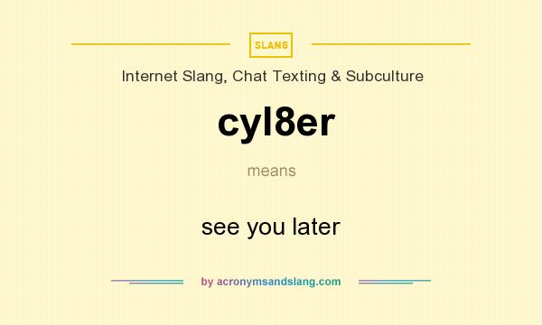 What does cyl8er mean? It stands for see you later