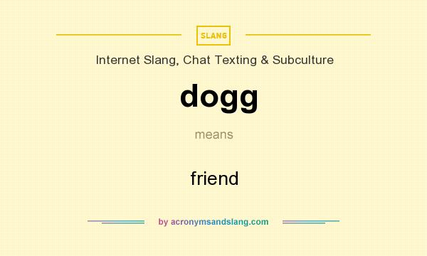 What does dogg mean? It stands for friend