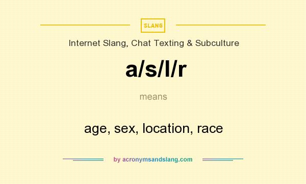 What does a/s/l/r mean? It stands for age, sex, location, race