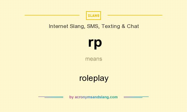 What does rp mean? It stands for roleplay