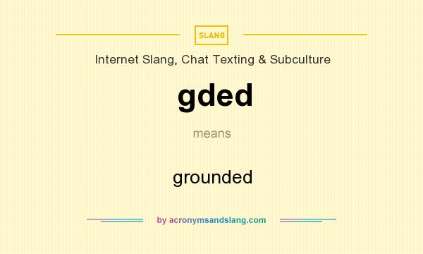 What does gded mean? It stands for grounded