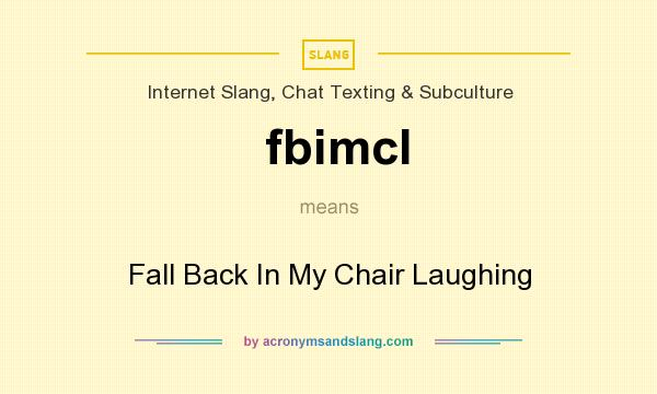 What does fbimcl mean? It stands for Fall Back In My Chair Laughing