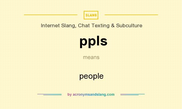 What does ppls mean? It stands for people
