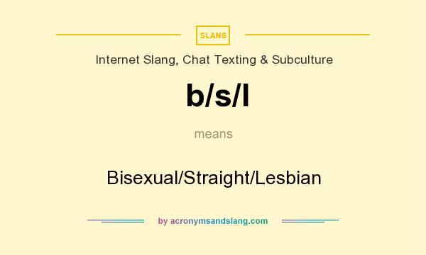 What does b/s/l mean? It stands for Bisexual/Straight/Lesbian