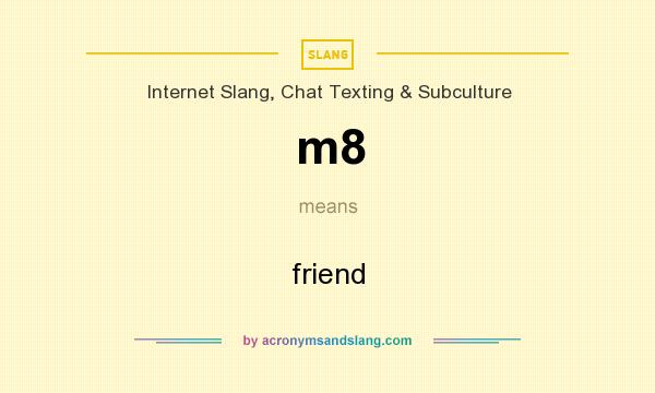 What does m8 mean? It stands for friend