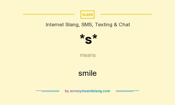 What does *s* mean? It stands for smile