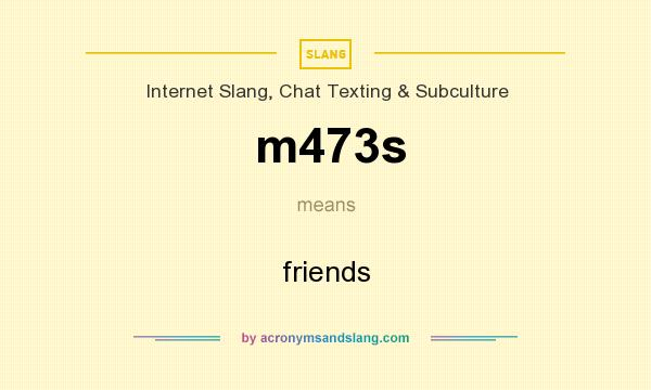 What does m473s mean? It stands for friends