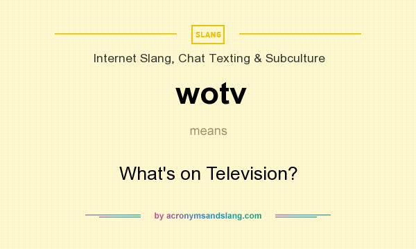 What does wotv mean? It stands for What`s on Television?
