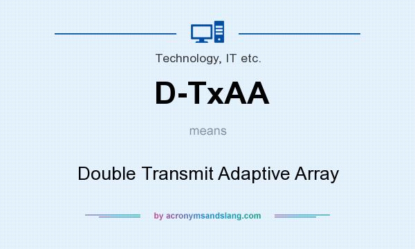 What does D-TxAA mean? It stands for Double Transmit Adaptive Array