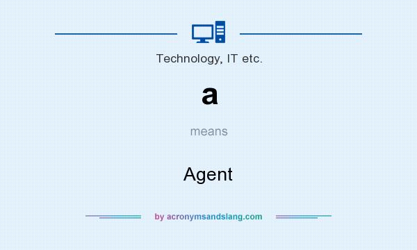 What does a mean? It stands for Agent