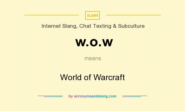 What does w.o.w mean? It stands for World of Warcraft