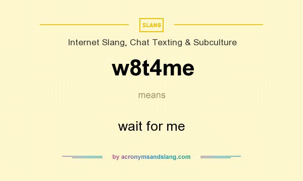 What does w8t4me mean? It stands for wait for me