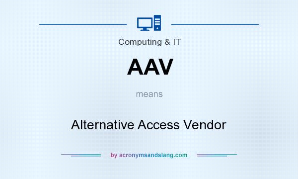 What does AAV mean? It stands for Alternative Access Vendor