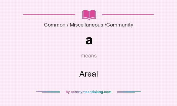What does a mean? It stands for Areal